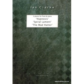 Clarke, Ian - 3 pieces for flute & piano; Hypnosis, Spiral Lament, The Mad Hatter  (Flute/Pno)