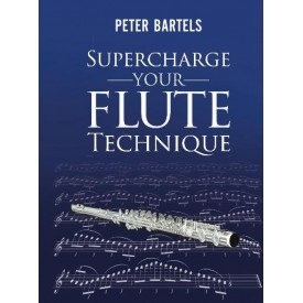 Bartels, Peter. Supercharge Your Flute Technique